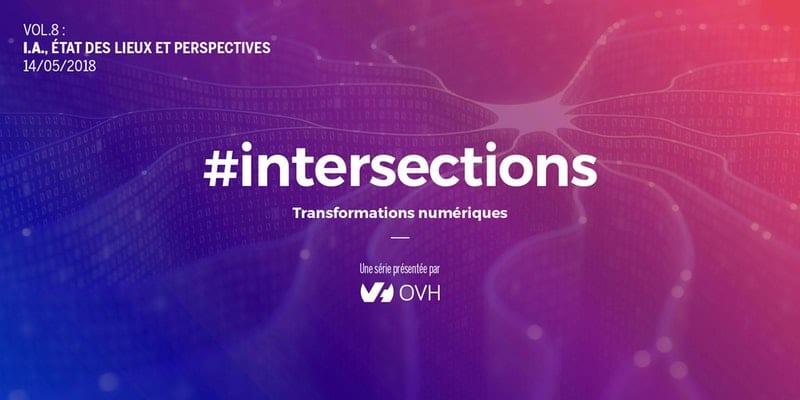 #Intersections VOL.8 : I.A, état des lieux et perspectives